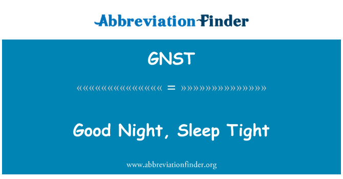 GNST: Good Night, Sleep Tight