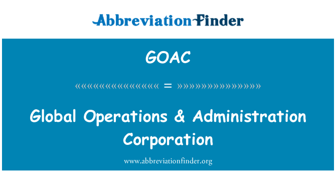 GOAC: Global Operations & Administration Corporation