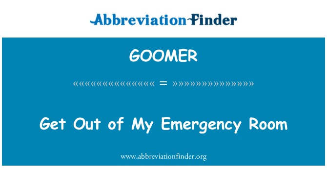 GOOMER: Get Out of My Emergency Room