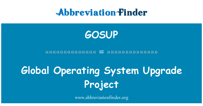 GOSUP: Global Operating System Upgrade Project