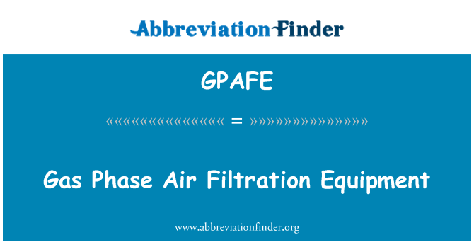 GPAFE: Gas Phase Air Filtration Equipment