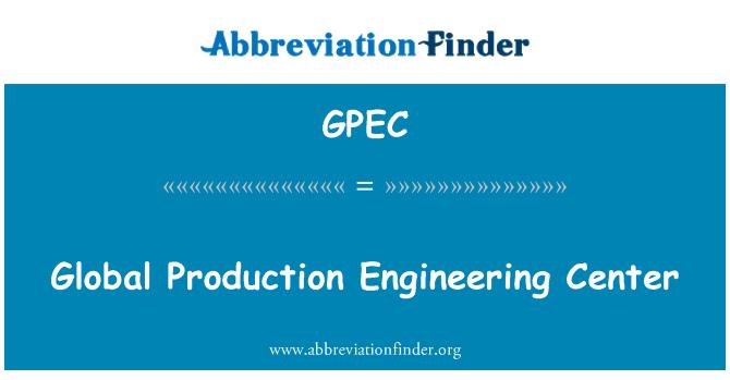 GPEC: Centro de ingeniería de producción global