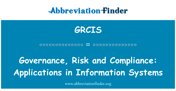 GRCIS: Governance, Risk and Compliance: Applications in Information Systems