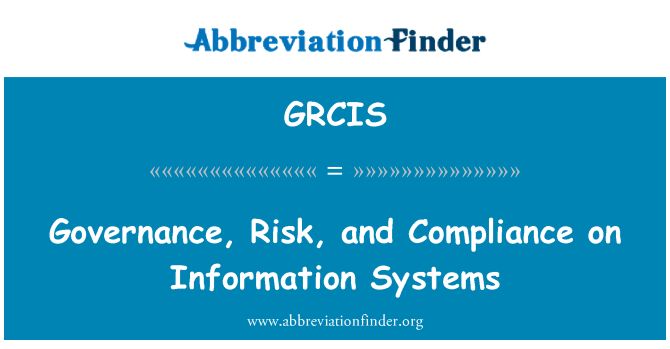 GRCIS: Governance, Risk, and Compliance on Information Systems