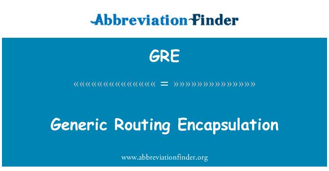 GRE: Generic Routing Encapsulation