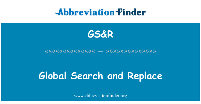 GS&R: Global Search and Replace
