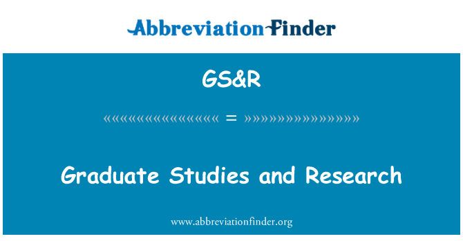 GS&R: Graduate Studies and Research