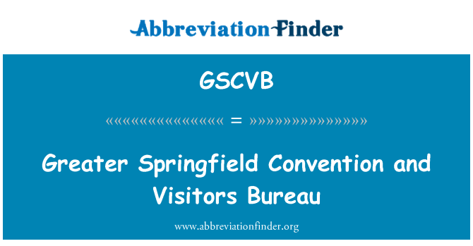 GSCVB: Greater Springfield Convention and Visitors Bureau