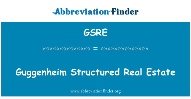 GSRE: Guggenheim Structured Real Estate