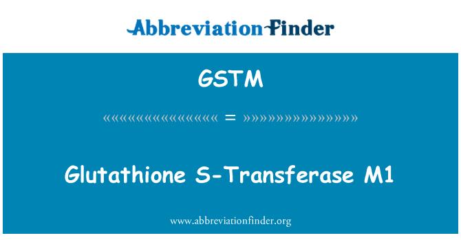 GSTM: گلوٹیٹہونی S-ٹرانسفراسی M1