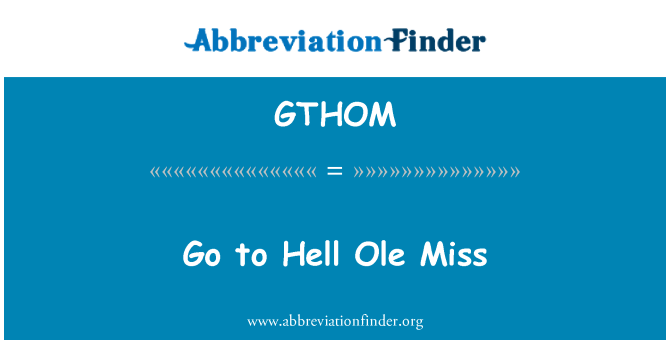GTHOM: Go to Hell Ole Miss