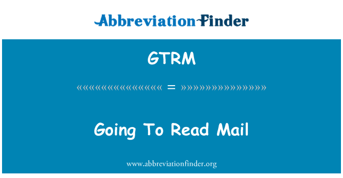 GTRM: Going To Read Mail