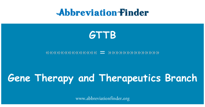 GTTB: Gene Therapy and Therapeutics Branch