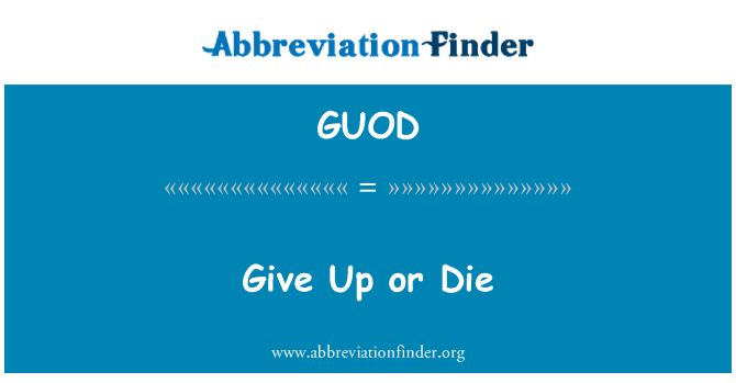 GUOD: Give Up or Die