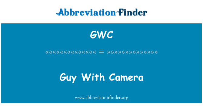 GWC: Guy With Camera