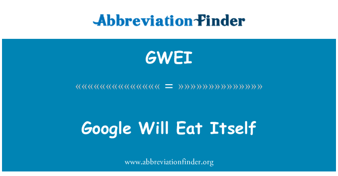 GWEI: Google Will Eat Itself