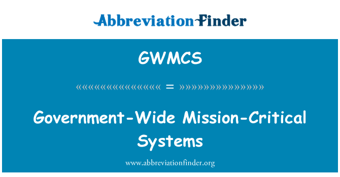 GWMCS: Government-Wide Mission-Critical Systems