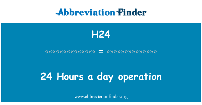 H24: 24 Hours a day operation