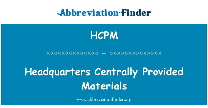 HCPM: Headquarters Centrally Provided Materials