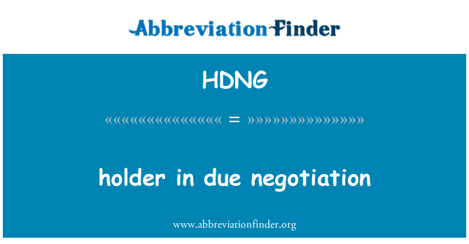 HDNG: holder in due negotiation