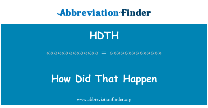 HDTH: How Did That Happen