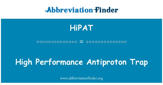 HiPAT: High Performance Antiproton Trap