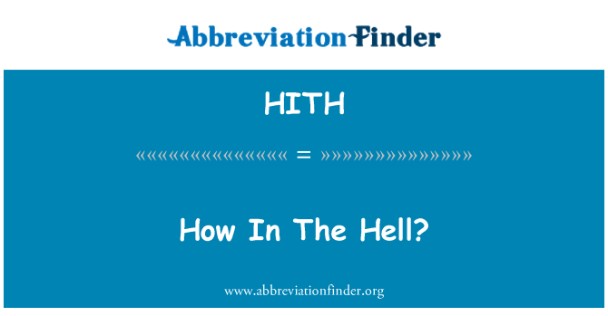 HITH: How In The Hell?