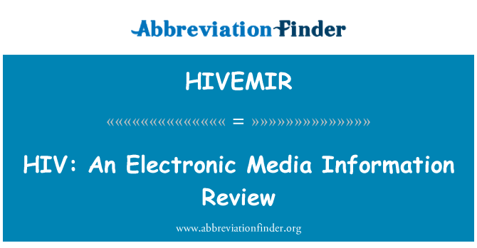HIVEMIR: HIV: An Electronic Media Information Review