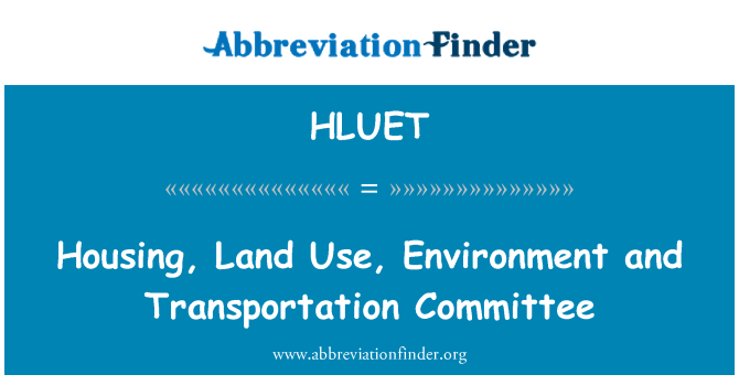 HLUET: Housing, Land Use, Environment and Transportation Committee