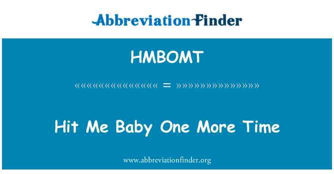 HMBOMT: Hit Me Baby One More Time