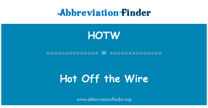 HOTW: Hot Off the Wire