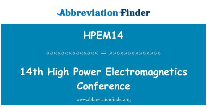 HPEM14: 14th High Power Electromagnetics Conference