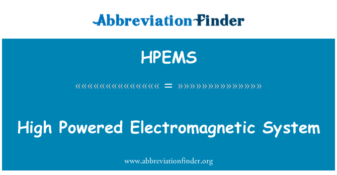 HPEMS: High Powered Electromagnetic System