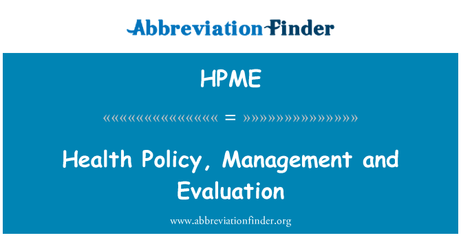 HPME: Health Policy, Management and Evaluation