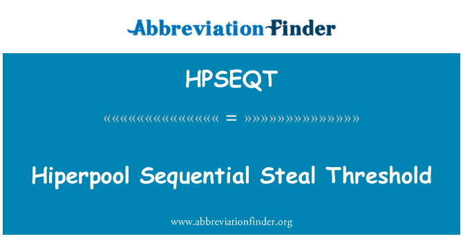HPSEQT: Hiperpool Sequential Steal Threshold