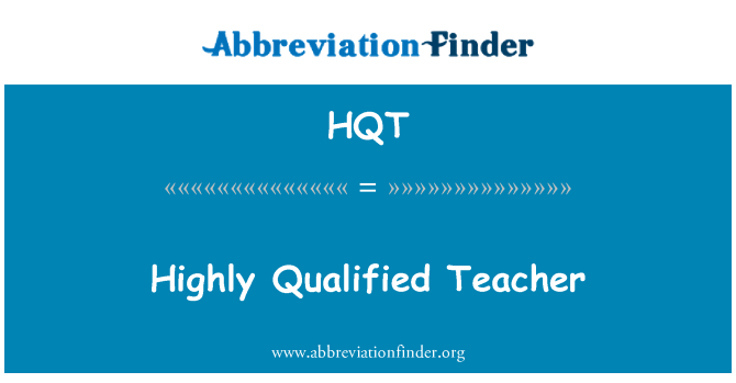 HQT: Highly Qualified Teacher