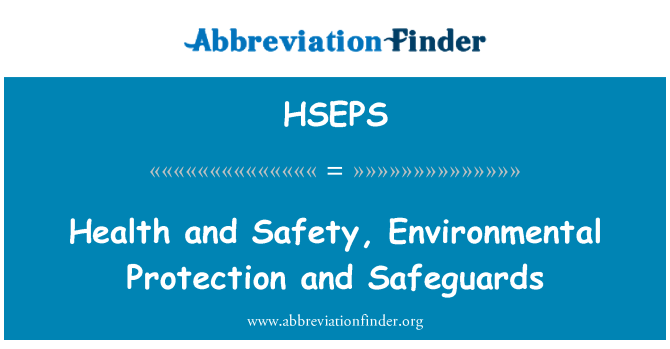 HSEPS: Health and Safety, Environmental Protection and Safeguards