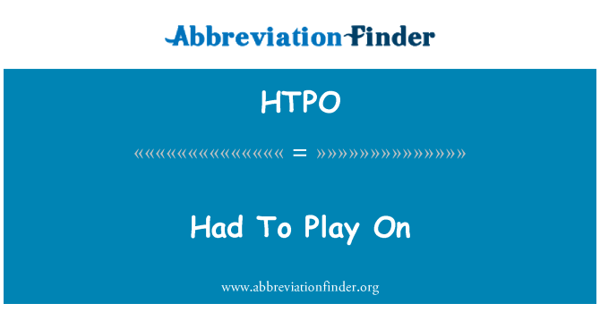 HTPO: Had To Play On