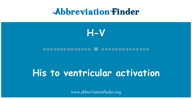 H-V: His to ventricular activation