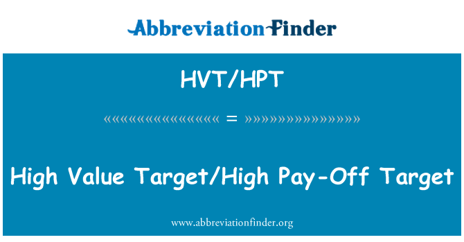 HVT/HPT: High Value Target/High Pay-Off Target