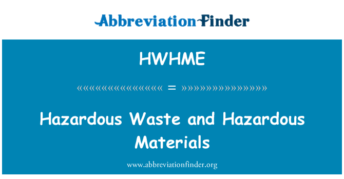 HWHME: Hazardous Waste and Hazardous Materials
