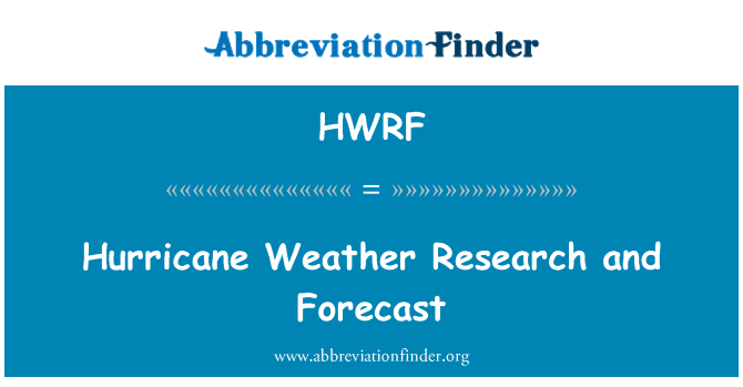 HWRF: Hurricane Weather Research and Forecast