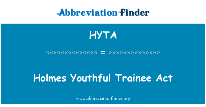 HYTA: Holmes Youthful Trainee Act