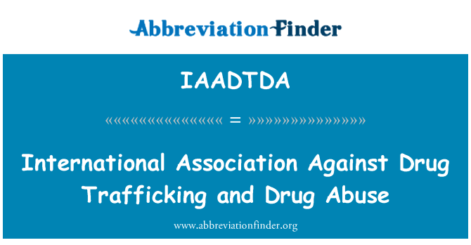IAADTDA: International Association Against Drug Trafficking and Drug Abuse