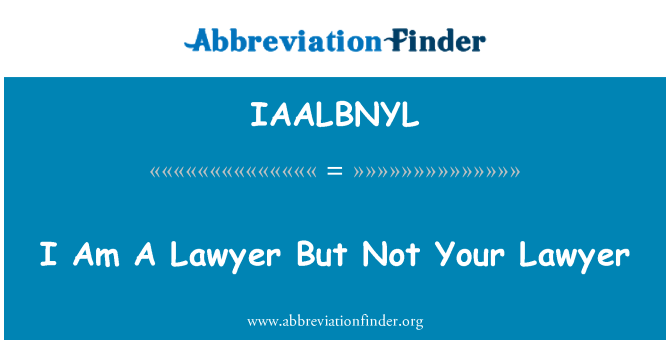 IAALBNYL: I Am A Lawyer But Not Your Lawyer