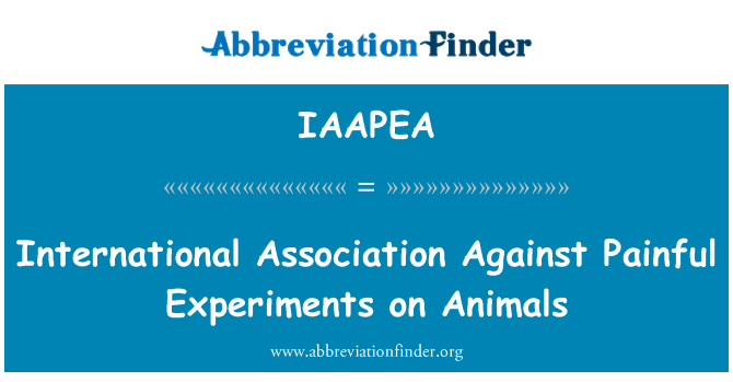 IAAPEA: International Association Against Painful Experiments on Animals