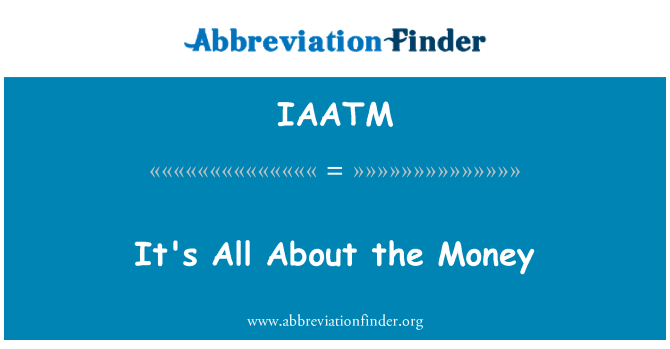 IAATM: It's All About the Money