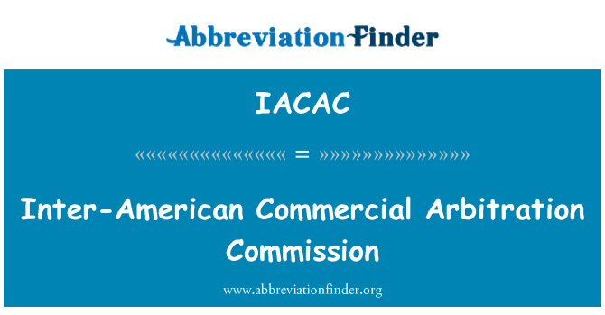 IACAC: Inter-American Commercial Arbitration Commission