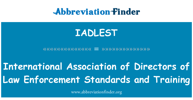 IADLEST: International Association of Directors of Law Enforcement Standards and Training