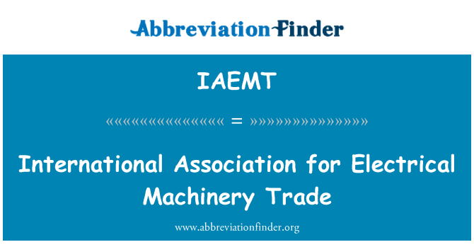 IAEMT: International Association for Electrical Machinery Trade